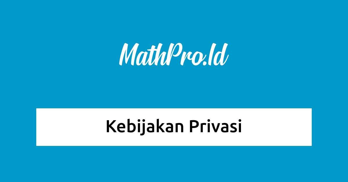 Kebijakan Privasi - MathPro.Id