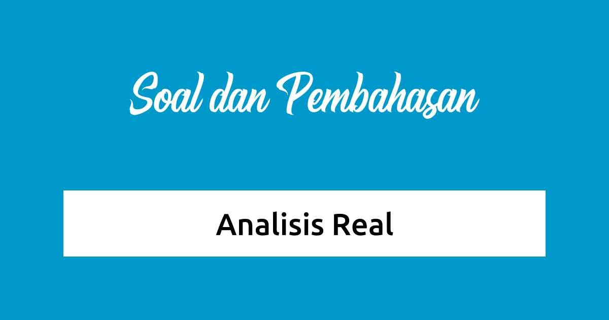 Soal dan Pembahasan - Analisis Real